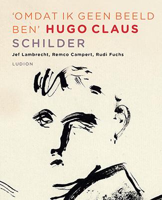 Hugo Claus: Omdat ik geen beeld ben