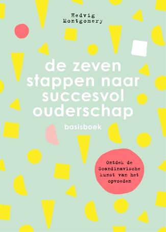 De zeven stappen naar succesvol ouderschap – Basisboek